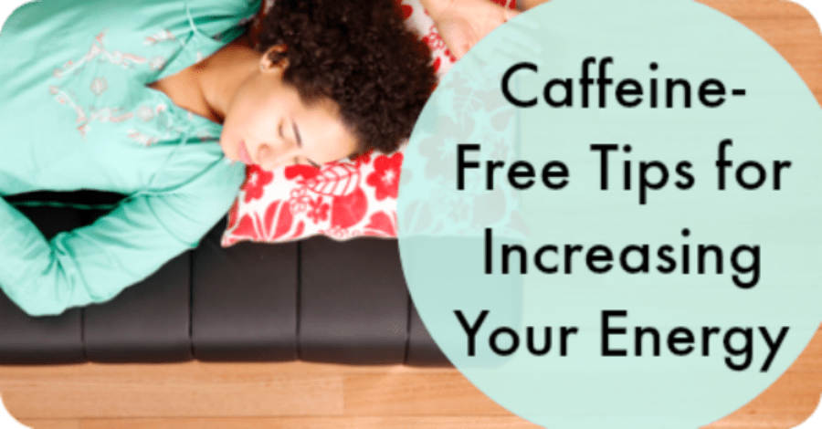 Caffeine-Free Tips for Increasing Your Energy