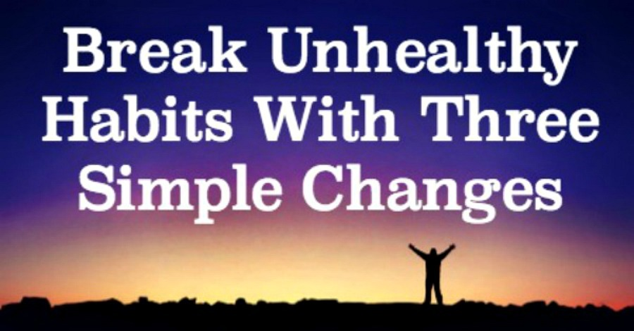 Break Unhealthy Habits with Just Three Simple Changes