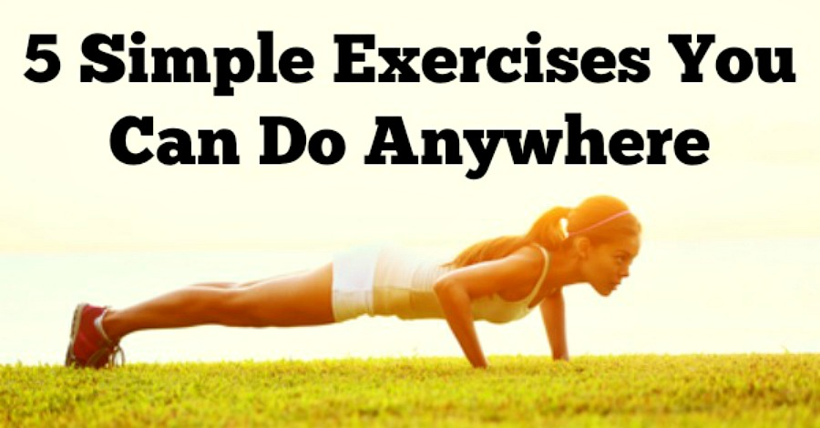 5 Simple Exercises to Do at Home, Or Anywhere!