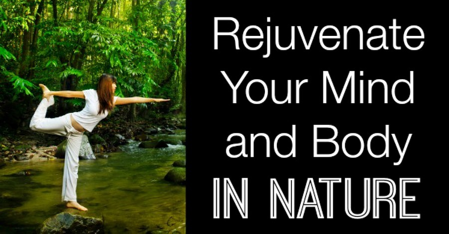 Rejuvenate Your Mind and Body in Nature
