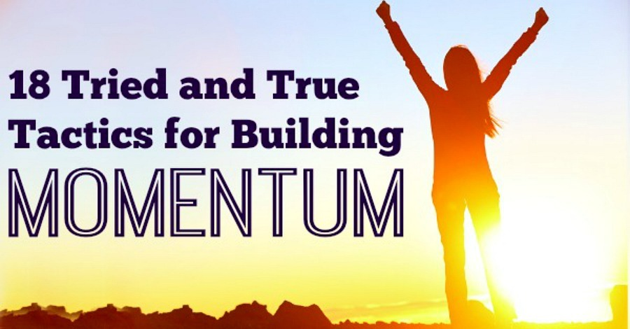 18 Tried and True Tactics for Building Momentum