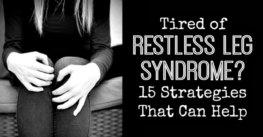 Tired of Restless Leg Syndrome? 15 Remedies That Can Help