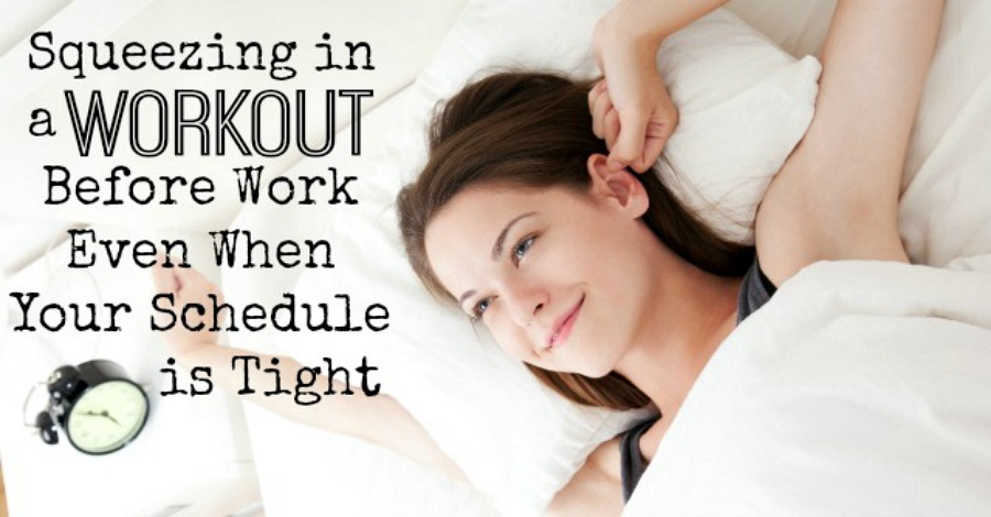 Squeezing in a Workout Before Work, Even When Your Schedule is Tight