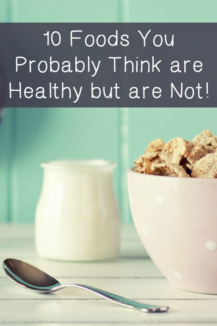 10 Foods You Think Are Healthy But Are Not - https://healthpositiveinfo.com/10-foods-not-healthy.html