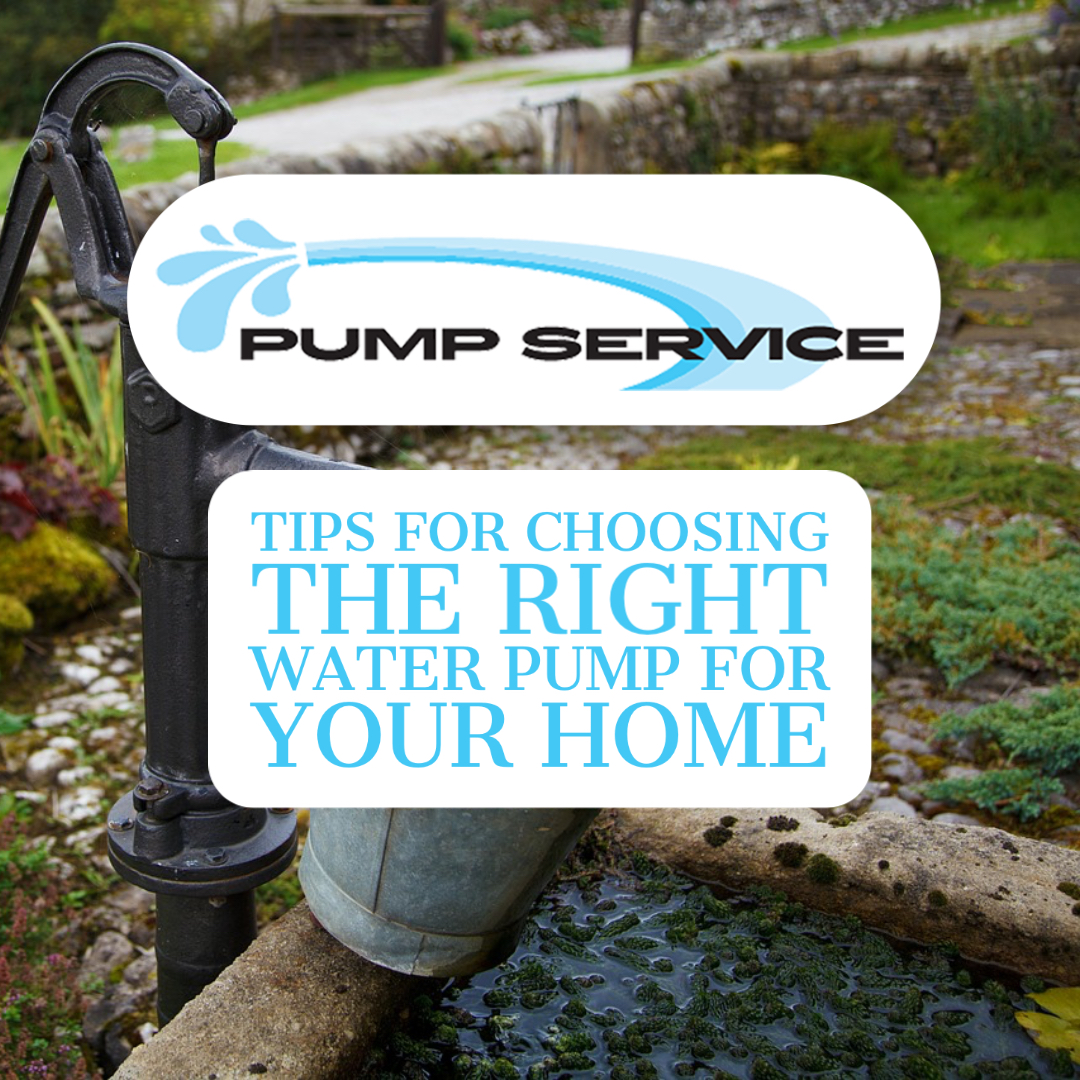 Tips for Choosing the Right Water Pump for Your Home