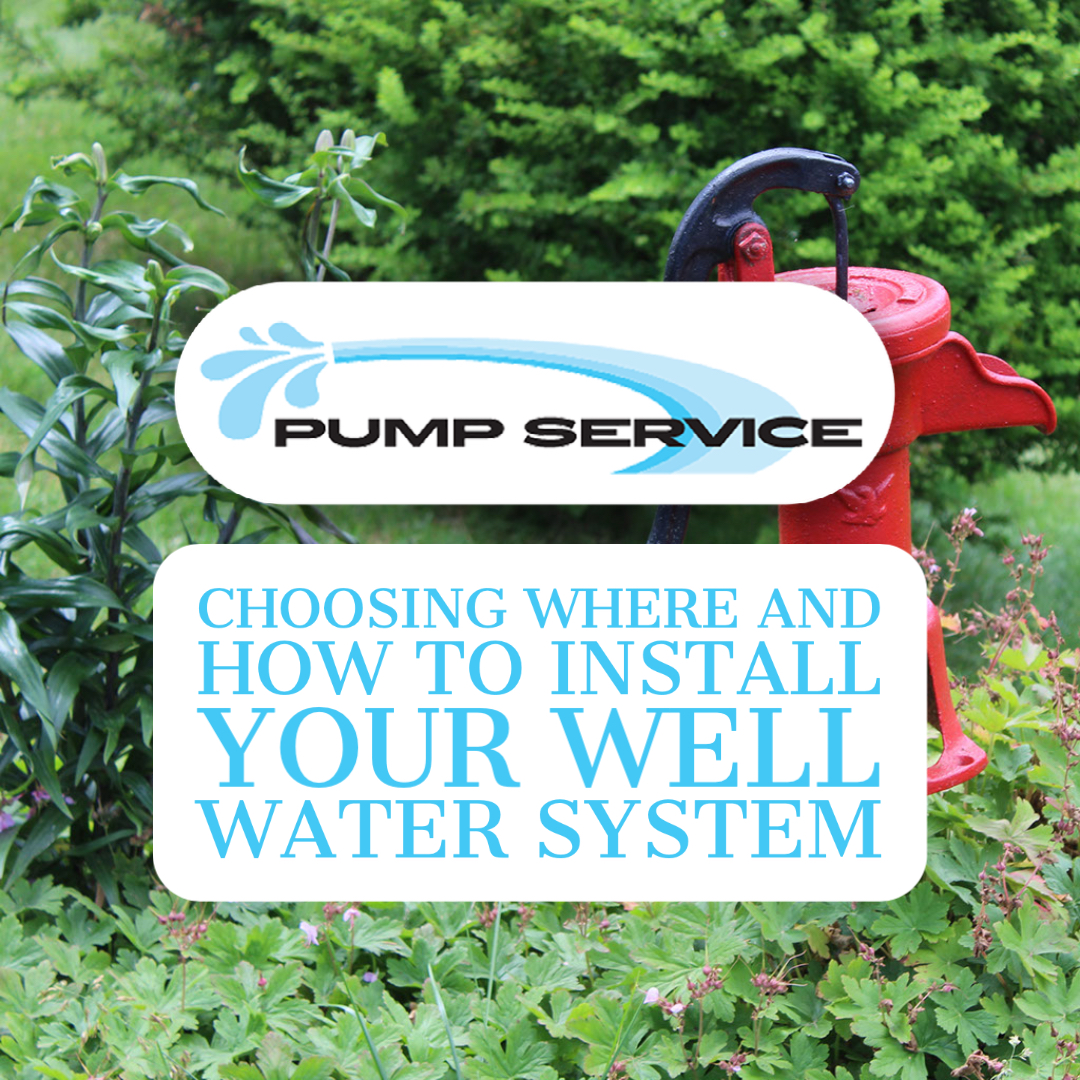 Choosing Where and How to Install Your Well Water System