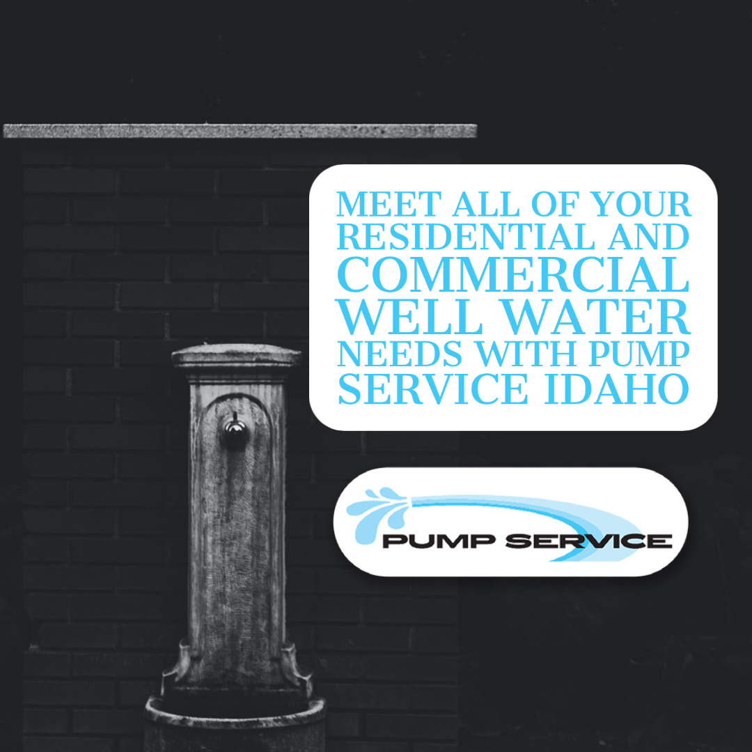 Meet All of Your Residential and Commercial Well Water Needs with Pump Service Idaho