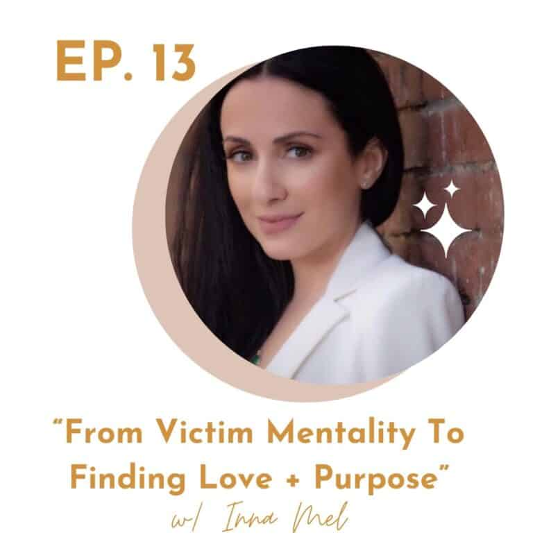 From Victim Mentality To Finding Love + Purpose w/ Inna Mel