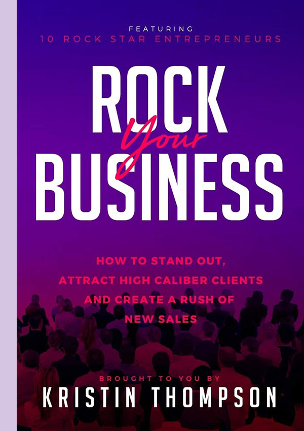 Rock Your Business: How to Stand Out, Attract High Caliber Clients, and Create a Rush of New Sales
