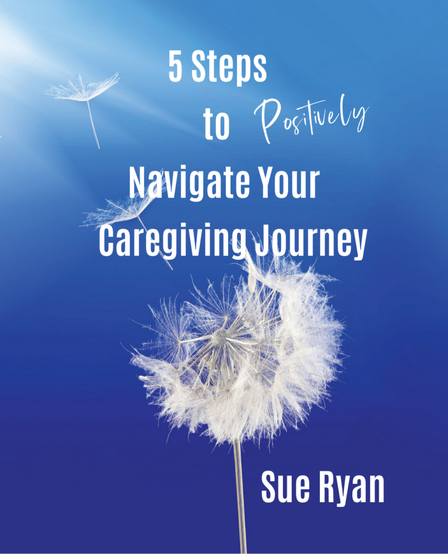 5 Steps to Positively Navigate Your Caregiving Journey Online Course