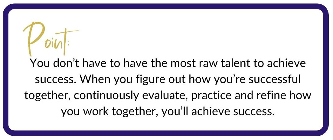 Point:  You don't have to have the most raw talent to achieve success.