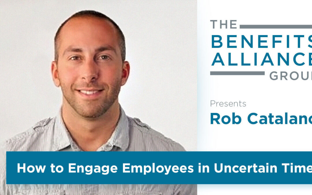 How to Engage Employees in Uncertain Times with Rob Catalano