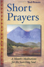 Short Prayers: A Month's Meditations for the Searching Soul