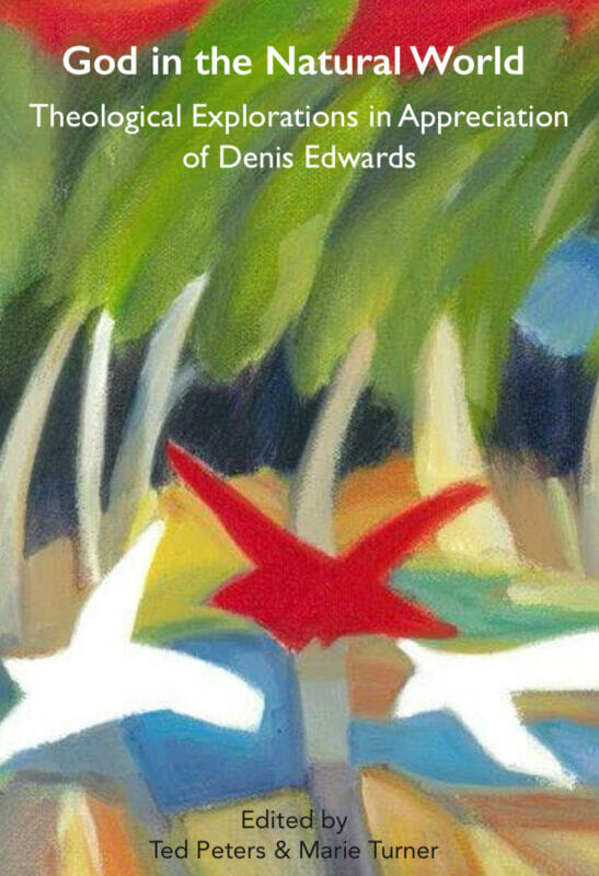 God in the Natural World: Theological Explorations in Appreciation for Denis Edwards