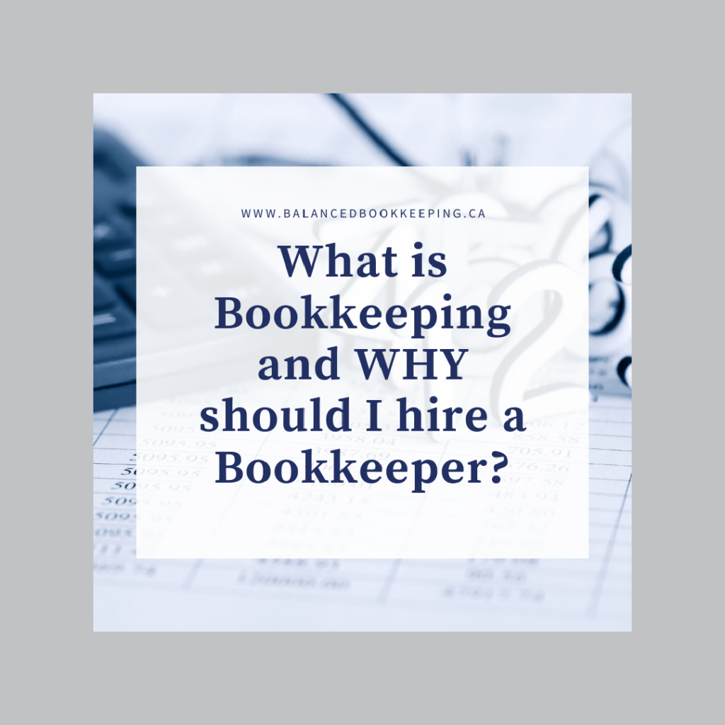 Balanced Bookkeeping Orangeville - Blog - What is Bookkeeping and WHY should I hire a bookkeeper?