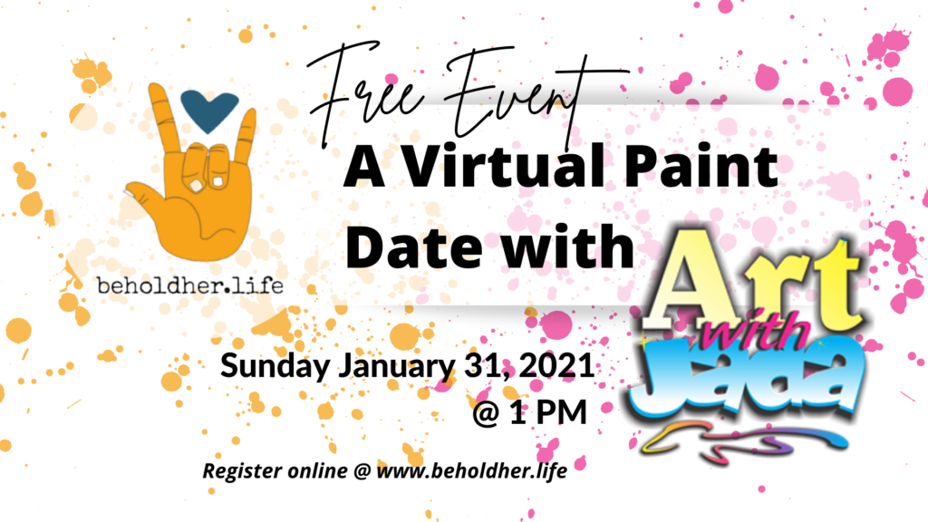 Free Event - Virtual Paint Date with Jada - A Collaboration between beholdher.life and Art with Jada