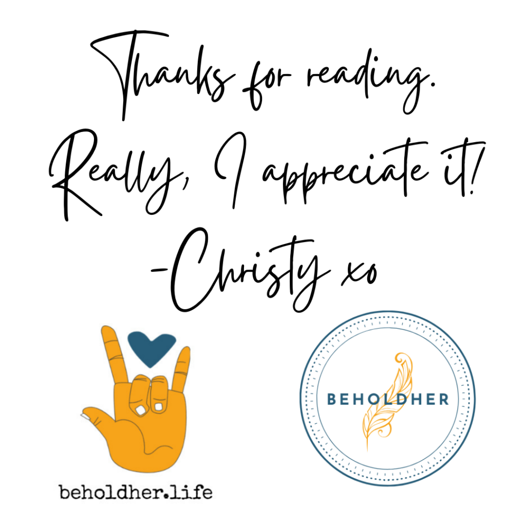 Graphic that reads: Thanks for reading. Really, I appreciate it! - Christy @ beholdher.life Includes 2 beholdher.life logos Blog Article - When Seeds Are Planted - The Story of a Beginning