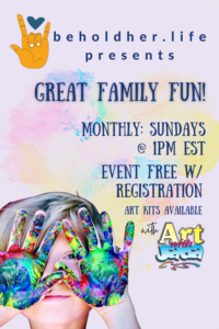 beholdher.life presents great family fun MOnthyl: Sundays @ 1 PM EST Event Free with Registration Art Kits Available with Art with Jada