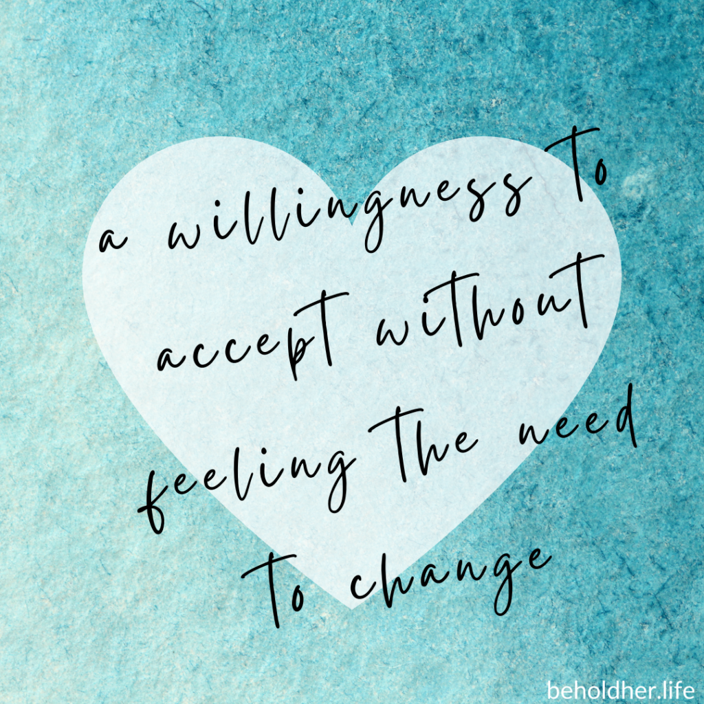 a willingness to accept without feeling the need to change beholdher.life Blog Article - A Mother's Childhood