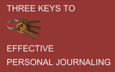 THREE KEYS TO EFFECTIVE PERSONAL JOURNALING.