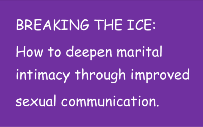 BREAKING THE ICE: How to Deepen Marital Intimacy through Better Sexual Communication.