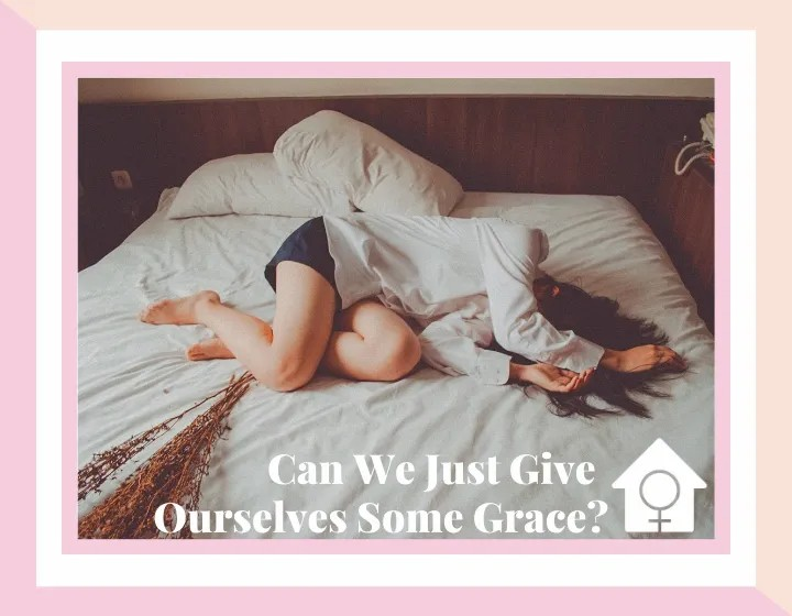 Can We Just Give Ourselves Some Grace?