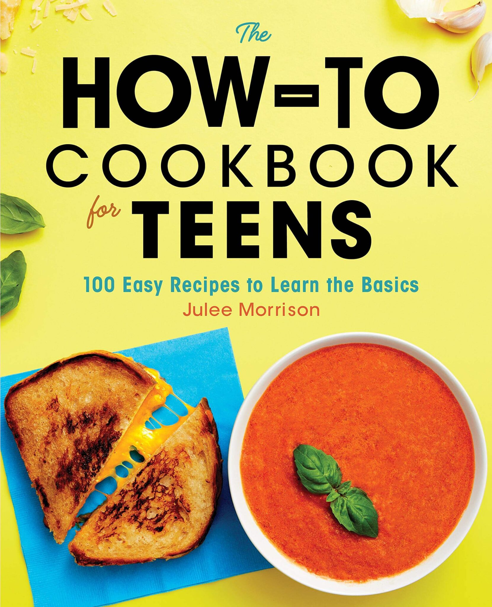 The How-To Cookbook for Teens: 100 Easy Recipes to Learn the Basics