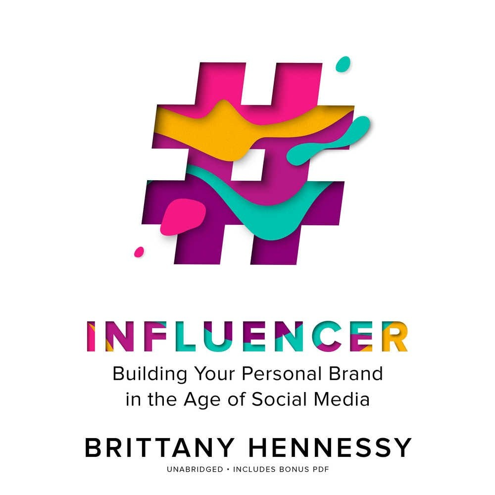 Influencer: Building Your Personal Brand in the Age of Social Media by  Brittany Hennessy