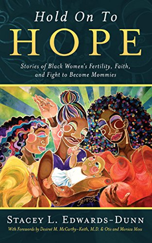 Hold Onto Hope: Stories of Black Women's Fertility, Faith, and Fight to Become Mothers by  Rev. Dr. Stacey Edwards-Dunn