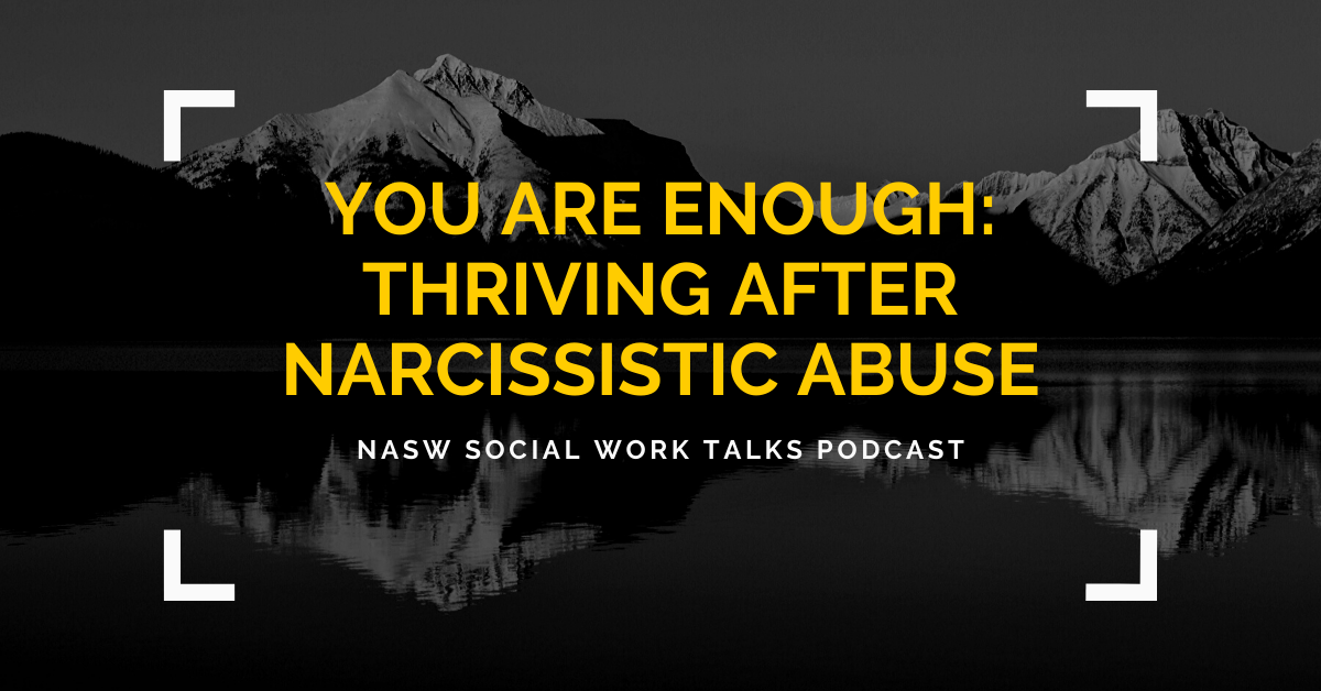 You Are Enough_ Thriving After Narcissistic Abuse - NASW Social Work Talks Podcast