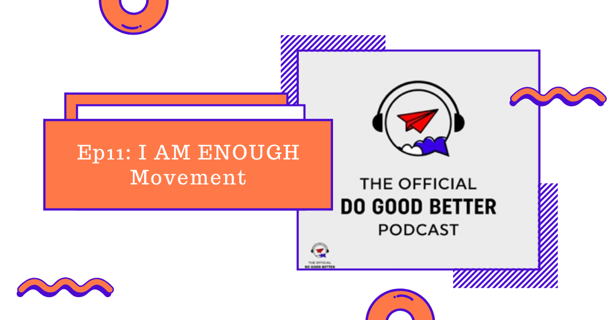 The Official Do Good Better Podcast Ep11_ I AM ENOUGH Movement