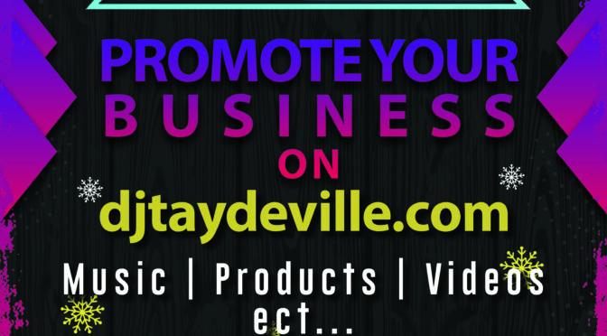 PROMOTE YOUR BUSINESS ON DJTAYDEVILLE.COM