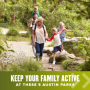 Family of 5 walks on a trail through a park. Text on design reads Keep Your Family Active at These 5 Austin Parks. Read more at https://youraustinmarathon.com/keep-your-family-active-austin-parks/