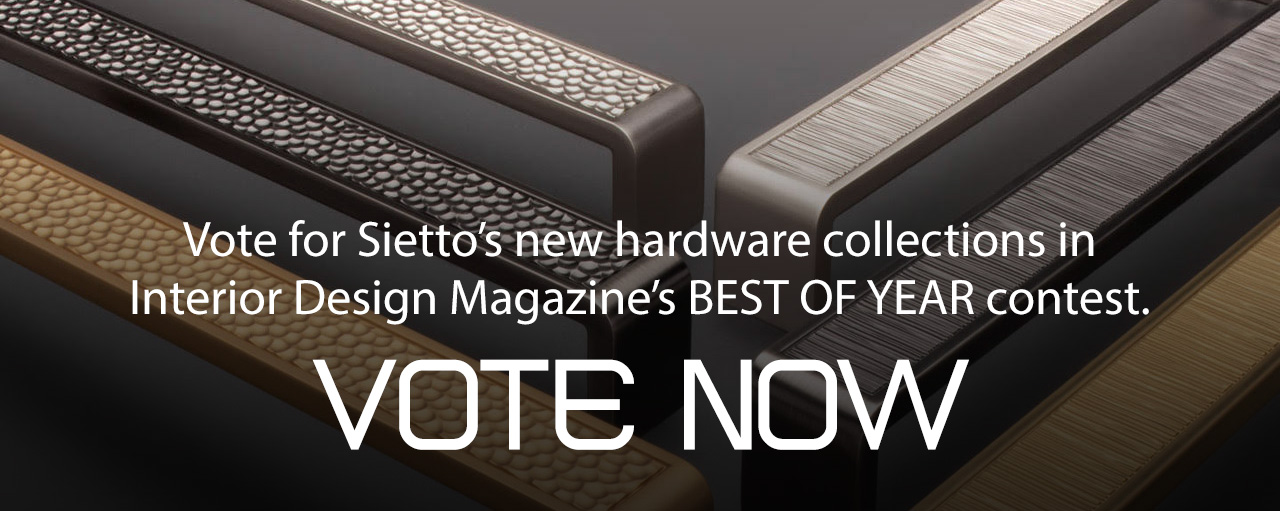 Vote for Sietto's new hardware collections in Interior Design Magazine's BEST OF YEAR contest.