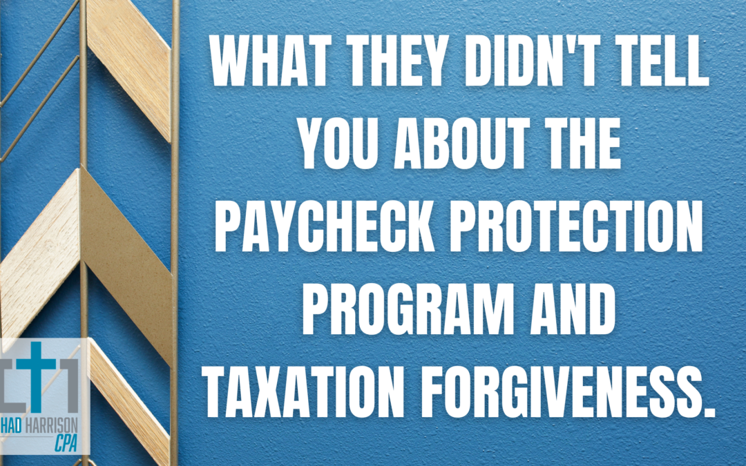 What they didn't tell you about THE Paycheck Protection Program and Taxation Forgiveness.