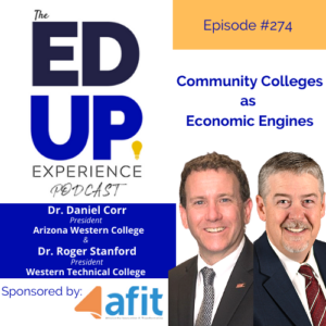 AFIT Executive Committee members Dr. Daniel Corr (President of Arizona Western College) and Dr. Roger Stanford (Western Technical College) on the Ed Up Experience Podcast