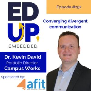 CampusWorks Portfolio Director Dr. Kevin David, who serves as the AFIT Rep for CampusWorks, appears on the Ed Up Experience Podcast.