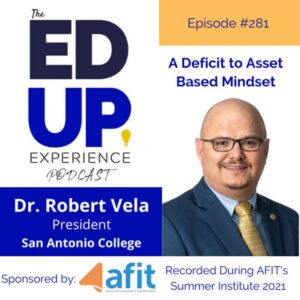 AFIT member Dr. Robert Vela, president of San Antonio College, on the Ed Up Experience Podcast