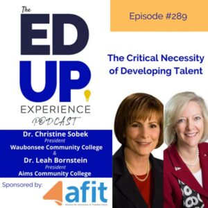 AFIT's president, Dr. Leah Bornstein (president of Aims Community College) and AFIT's secretary-treasurer Dr. Christine Sobek (president of Waubonsee Community College) on the Ed Up Experience Podcast.