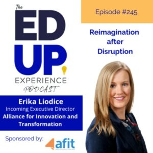 AFIT's incoming executive director, Erika Liodice, appeared on the Ed Up Experience podcast to talk about reimagining the future of higher education after disruption.