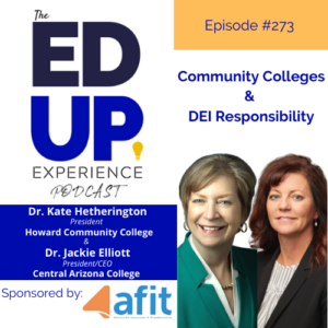 AFIT Executive Committee members, Dr. Jackie Elliott (President of Central Arizona College) and Dr. Kate Hetherington (President of Howard Community College) on the Ed Up Experience Podcast.