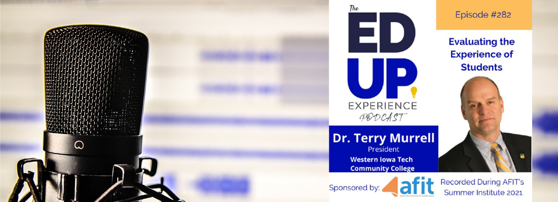 AFIT member Dr. Terry Murrell, president of Western Iowa Tech, on the Ed Up Experience podcast