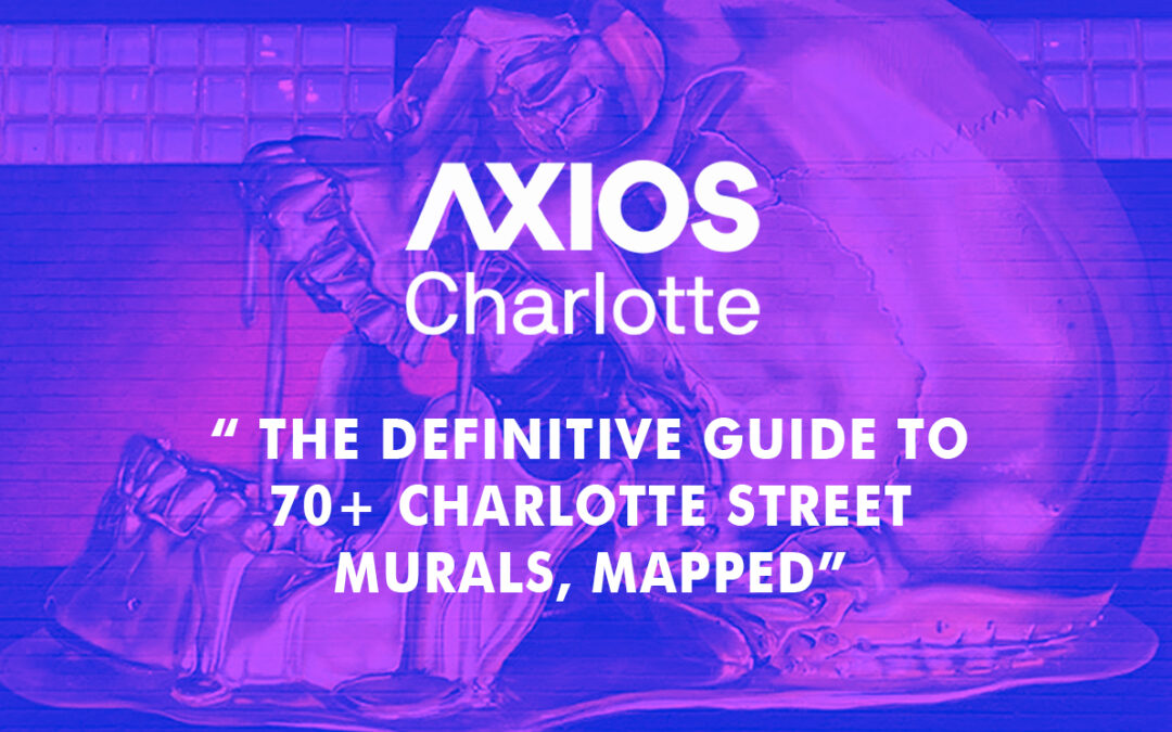 """AXIOS Charlotte: """"The Definitive Guide to 70+ Charlotte Street Murals, Mapped"""""""