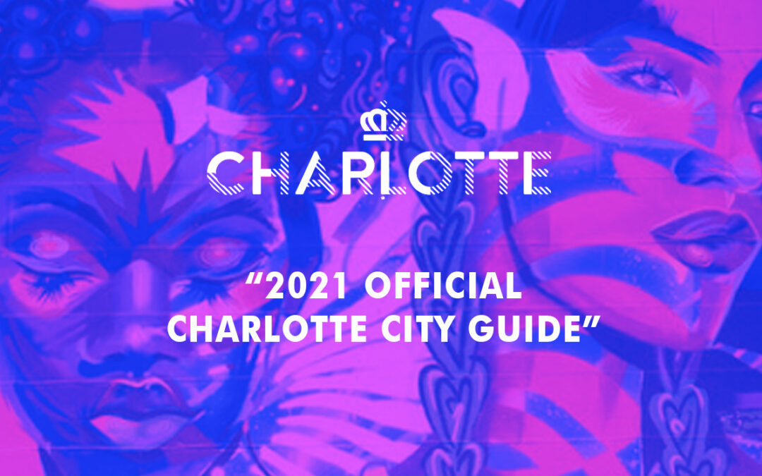 City of Charlotte: 2021 Official Charlotte City Guide