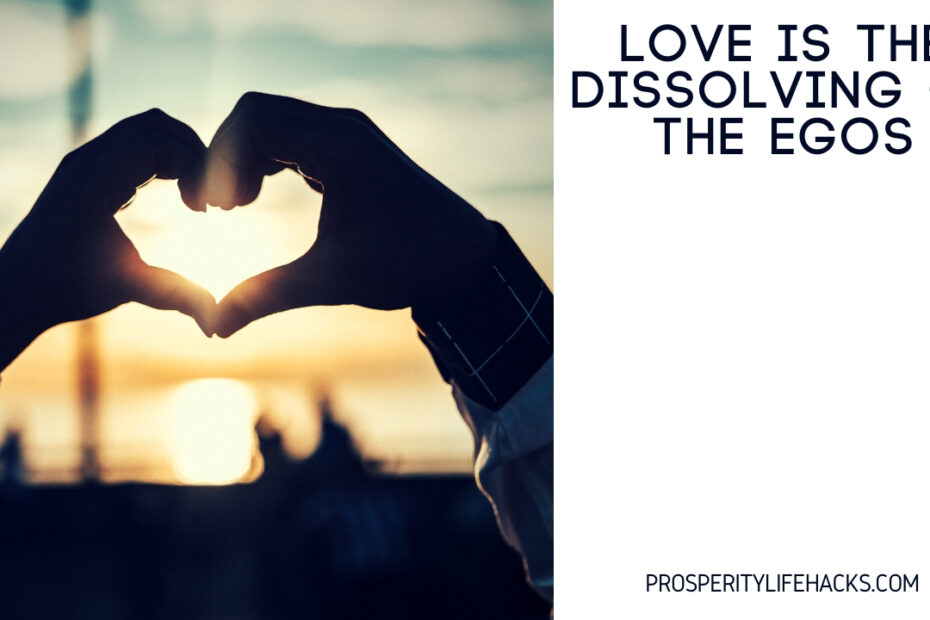 Love is the dissolving of thee egos
