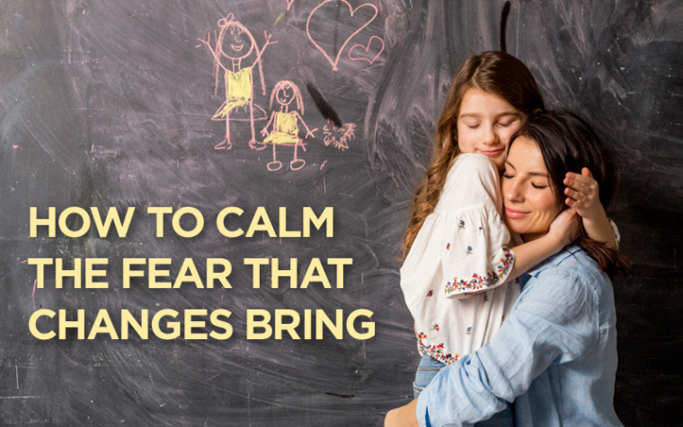 How To Calm the Fear That Changes Bring