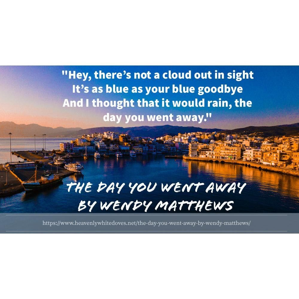 The Day You Went Away by Wendy Matthews