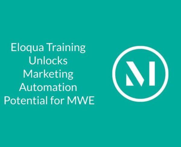 Eloqua Training Unlocks Marketing Automation Potential for MWE 6