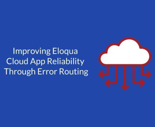 Improving Eloqua Cloud App Reliability Through Error Routing 5