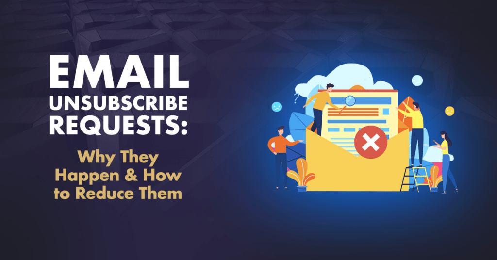 Email Unsubscribe Requests: Why They Happen & How to Reduce Them 1